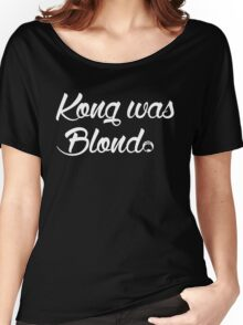 Kong was Blond Dark Edition Women's Relaxed Fit T-Shirt