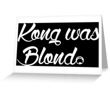Kong was Blond Dark Edition Greeting Card