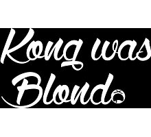 Kong was Blond Dark Edition Photographic Print