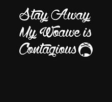Stay away my Woawe is Contagious Dark Edition Unisex T-Shirt