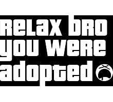 Relax Bro you were Adopted Dark Edition Photographic Print