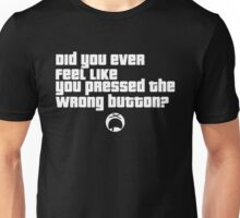 Did you ever feel like you pressed the wrong button? Dark Unisex T-Shirt