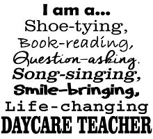 i am a shoe tying book reading question asking song singing smile bringing life changing daycare teacher by teeshirtz