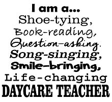 i am a shoe tying book reading question asking song singing smile bringing life changing daycare teacher Photographic Print