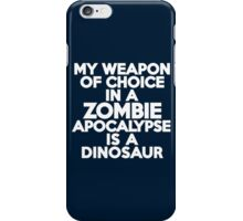 My weapon of choice in a Zombie Apocalypse is a dinosaur iPhone Case/Skin