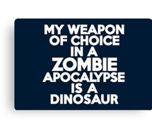 My weapon of choice in a Zombie Apocalypse is a dinosaur Canvas Print
