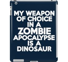 My weapon of choice in a Zombie Apocalypse is a dinosaur iPad Case/Skin