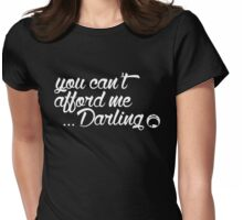 You can't afford me Darling Dark Edition Womens Fitted T-Shirt