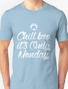 Chill Bro it's only Monday Dark Edition T-Shirt