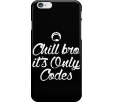 Chill Bro it's only Codes Dark Edition iPhone Case/Skin