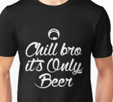 Chill Bro it's only Beer Dark Edition Unisex T-Shirt