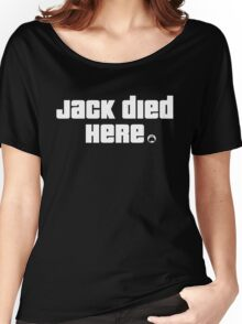 Jack Died Here Dark Edition Women's Relaxed Fit T-Shirt