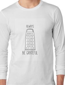 Always be grateful Long Sleeve T-Shirt