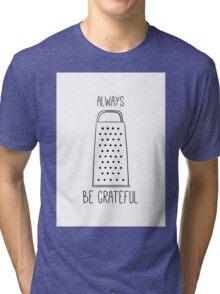Always be grateful Tri-blend T-Shirt