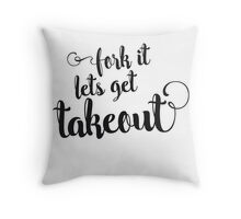 Fork it - lets get takeout Throw Pillow