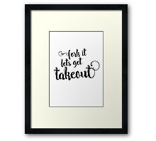 Fork it - lets get takeout Framed Print