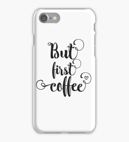 But first, coffee! iPhone Case/Skin