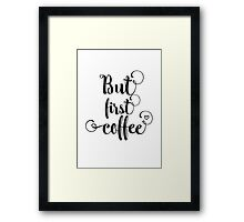 But first, coffee! Framed Print