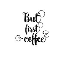 But first, coffee! Photographic Print