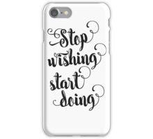 Stop wishing - start doing iPhone Case/Skin