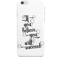 If you believe you will succeed! iPhone Case/Skin