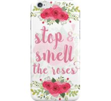Stop and smell the roses iPhone Case/Skin