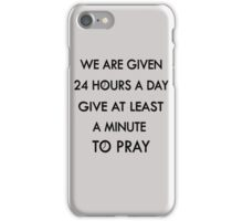 24 hours a day, give at least A MINUTE TO PRAY ;) iPhone Case/Skin