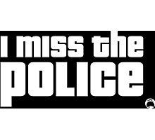 I miss the Police Dark Edition Photographic Print