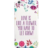 Love is like a flower, you have to let it grow! iPhone Case/Skin
