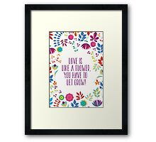 Love is like a flower, you have to let it grow! Framed Print