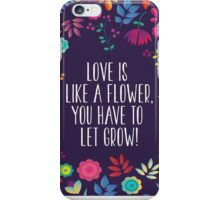 Love is like a flower - you have to let it grow! iPhone Case/Skin