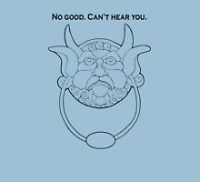 No good. Can't hear you. Unisex T-Shirt