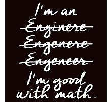 I am an enginere i am good with math Photographic Print