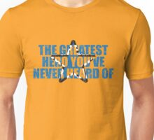 Booster Gold, The Greatest Hero you've Never Heard Of! Unisex T-Shirt