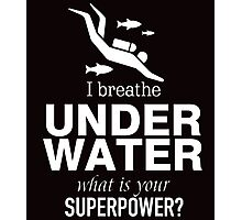 i breathe under water what is your superpower Photographic Print