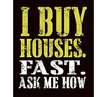i buy houses fast ask me how Photographic Print