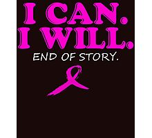 i can i will end of story Photographic Print