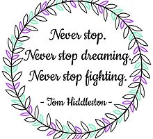 Never stop. Never stop dreaming. Never stop fighting. by tomhfoolery