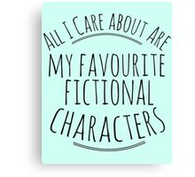 all I care about are my favourite fictional characters Canvas Print