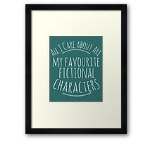 all I care about are my favourite fictional characters #white Framed Print