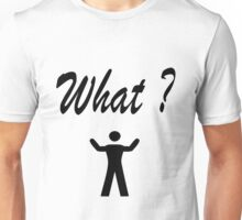 What ? Figure Man#1 Unisex T-Shirt