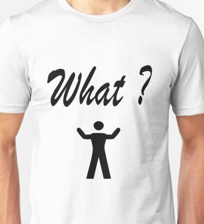 What ? Figure Man#1 Unisex T-Shirt