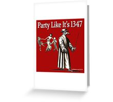 Party Like It's 1347 Greeting Card