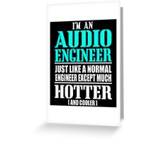 I'M AN AUDIO ENGINEER JUST LIKE A NORMAL ENGINEER EXCEPT MUCH HOTTER AND COOLER Greeting Card