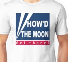How'd the moon get there? Unisex T-Shirt