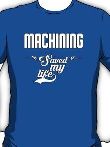 Machining saved my life! T-Shirt