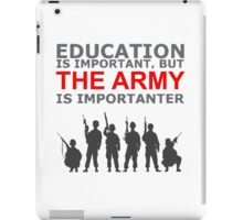 Army - Education Is Important But The Army Is Importanter! T Shirts, Stickers, Mugs and Bags iPad Case/Skin