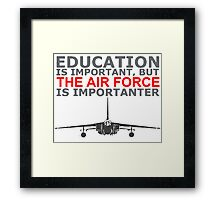 Air Force - Education Is Important But The Air Force Is Importanter! T Shirts, Stickers, Mugs and Bags Framed Print