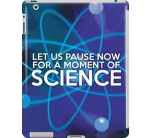 LET US PAUSE NOW FOR A MOMENT OF SCIENCE iPad Case/Skin