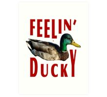 Feeling Ducky Good Today      Art Print